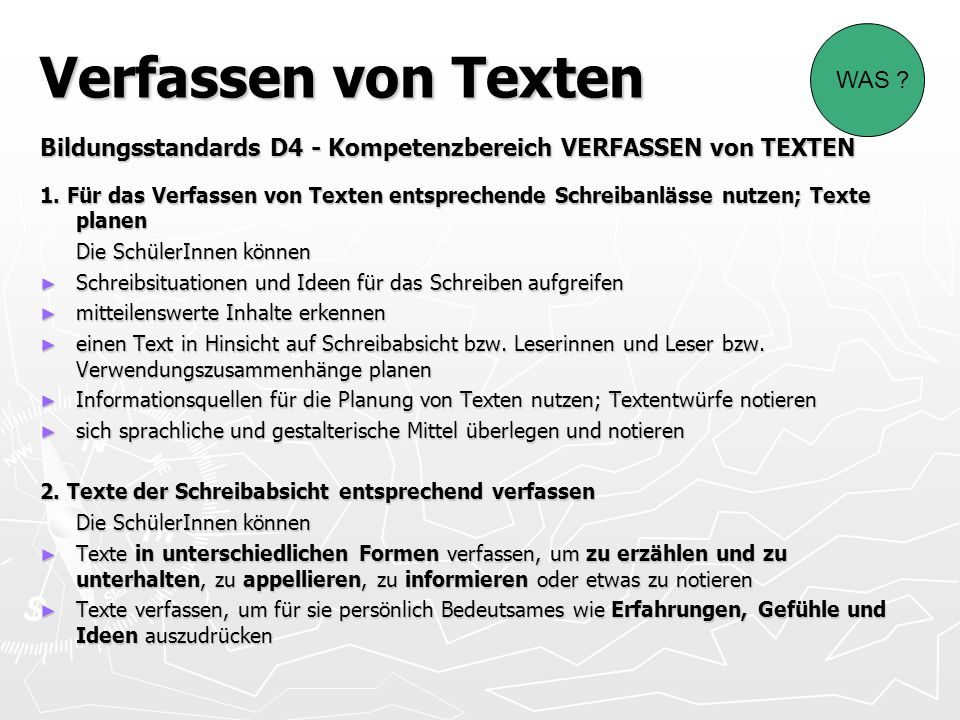 Verfassen von Texten Bildungsstandards D4 - Kompetenzbereich VERFASSEN von TEXTEN 1. Für das Verfassen von Texten entsprechende Schreibanlässe nutzen;