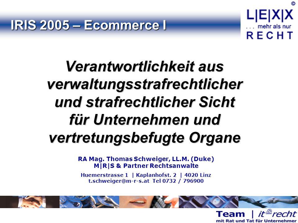 IRIS 2005 – Ecommerce I IRIS 2005 – Ecommerce I Verantwortlichkeit aus verwaltungsstrafrechtlicher und strafrechtlicher Sicht für Unternehmen und vertretungsbefugte Organe RA Mag.