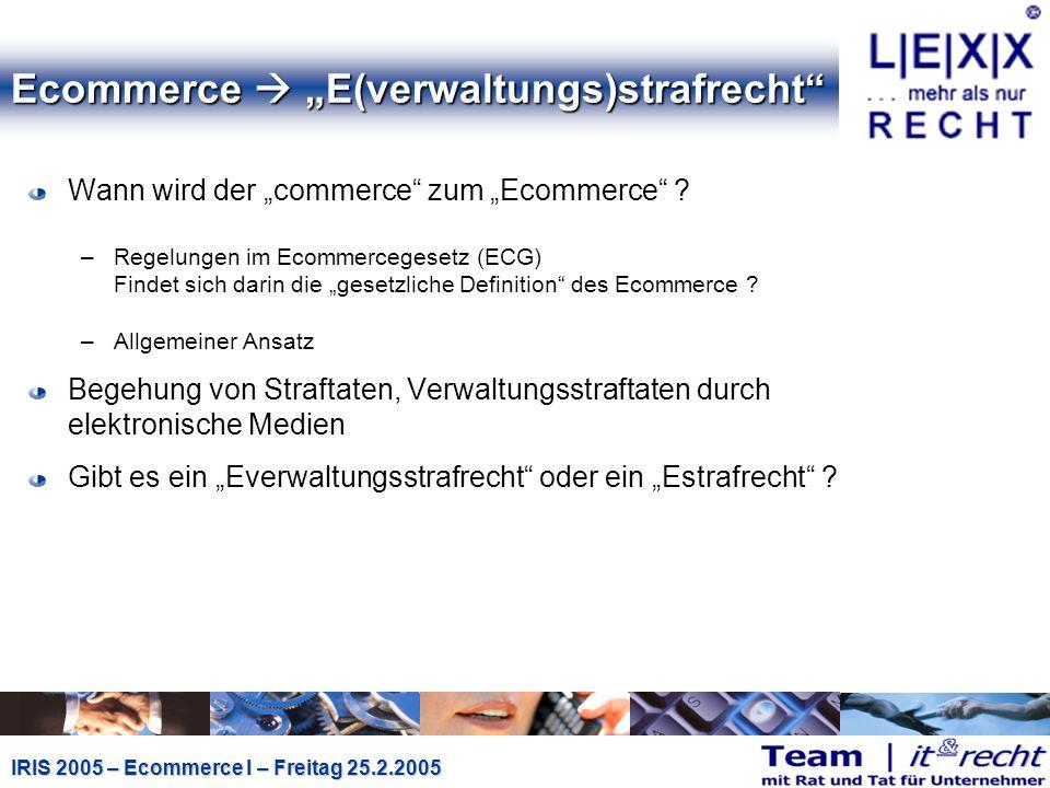 IRIS 2005 – Ecommerce I – Freitag 25.2.2005 Ecommerce E(verwaltungs)strafrecht Wann wird der commerce zum Ecommerce .
