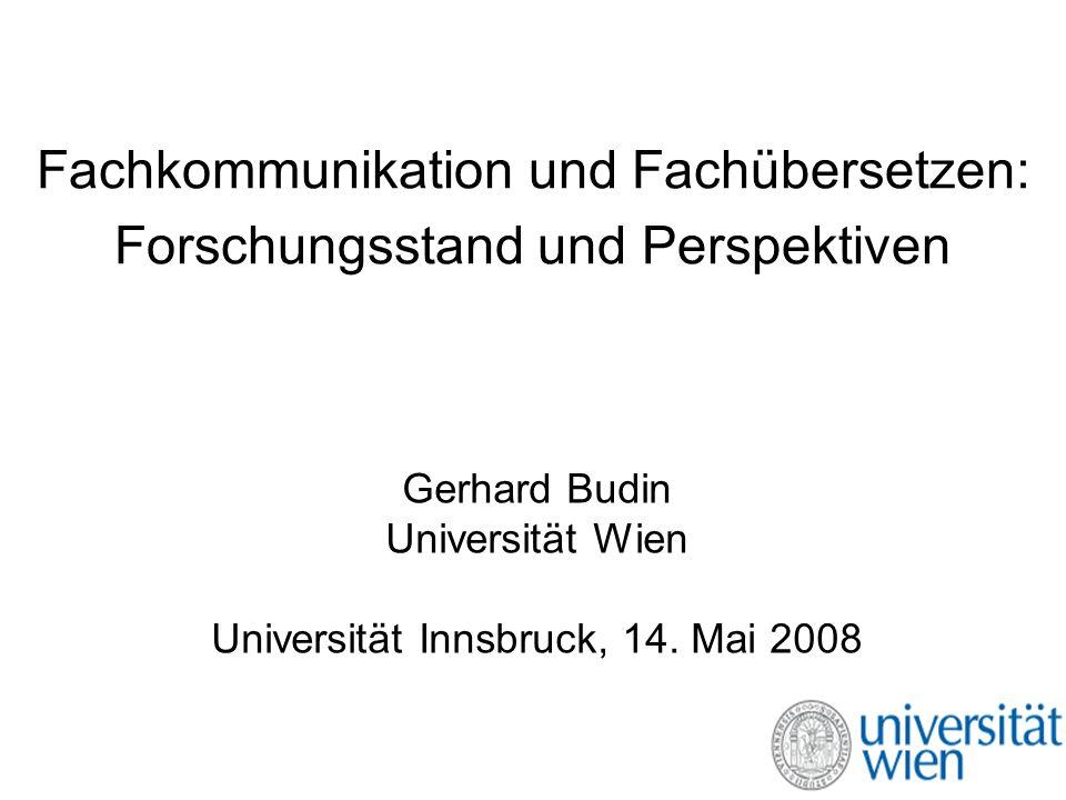 Fachkommunikation und Fachübersetzen: Forschungsstand und Perspektiven Gerhard Budin Universität Wien Universität Innsbruck, 14. Mai 2008