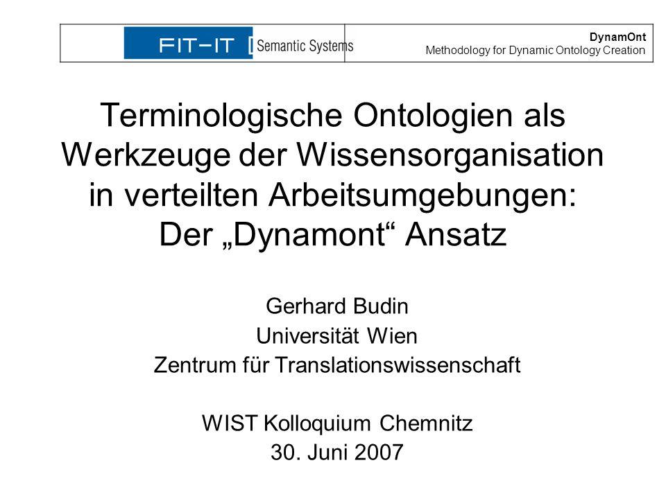 Terminologische Ontologien als Werkzeuge der Wissensorganisation in verteilten Arbeitsumgebungen: Der Dynamont Ansatz Gerhard Budin Universität Wien Z