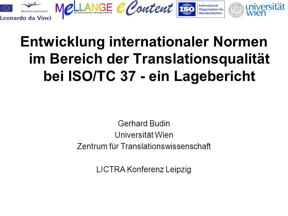 Entwicklung internationaler Normen im Bereich der Translationsqualität bei ISO/TC 37 - ein Lagebericht Gerhard Budin Universität Wien Zentrum für Translationswissenschaft LICTRA Konferenz Leipzig