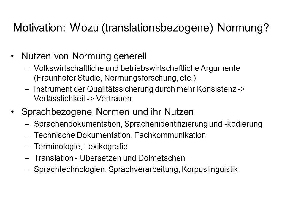 Motivation: Wozu (translationsbezogene) Normung? Nutzen von Normung generell –Volkswirtschaftliche und betriebswirtschaftliche Argumente (Fraunhofer S