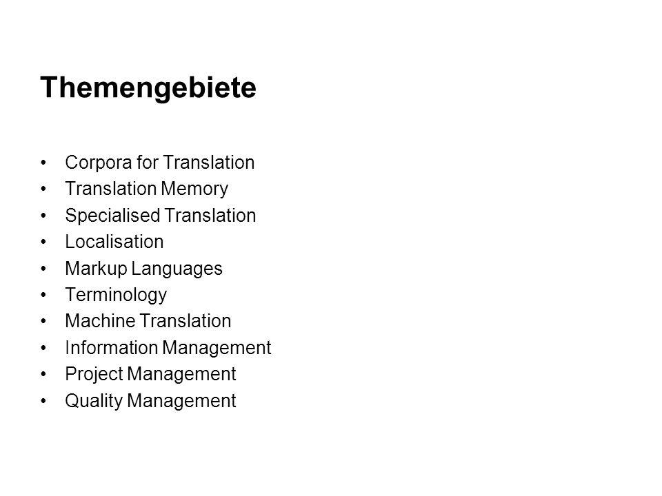 Themengebiete Corpora for Translation Translation Memory Specialised Translation Localisation Markup Languages Terminology Machine Translation Information Management Project Management Quality Management