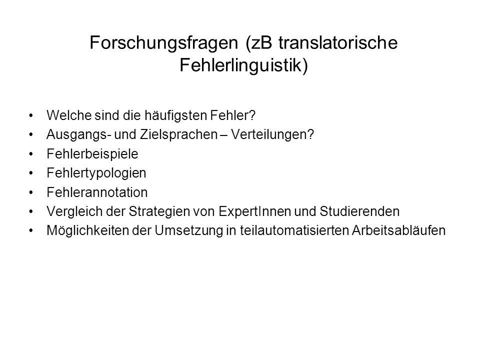 Forschungsfragen (zB translatorische Fehlerlinguistik) Welche sind die häufigsten Fehler? Ausgangs- und Zielsprachen – Verteilungen? Fehlerbeispiele F