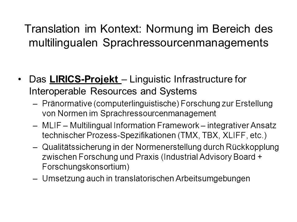 Translation im Kontext: Normung im Bereich des multilingualen Sprachressourcenmanagements Das LIRICS-Projekt – Linguistic Infrastructure for Interoper