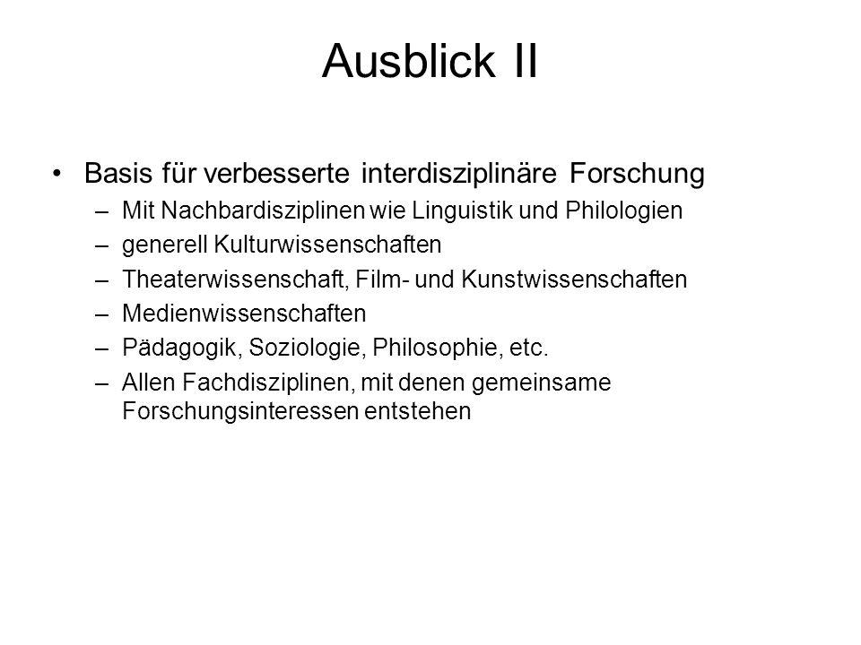Ausblick II Basis für verbesserte interdisziplinäre Forschung –Mit Nachbardisziplinen wie Linguistik und Philologien –generell Kulturwissenschaften –T