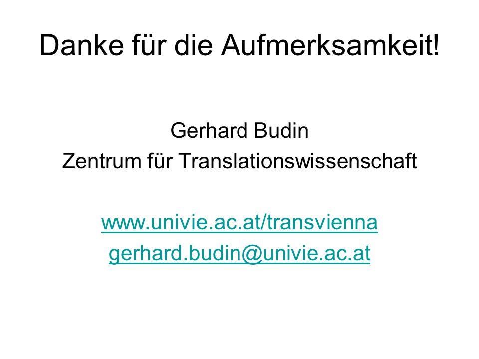 Danke für die Aufmerksamkeit! Gerhard Budin Zentrum für Translationswissenschaft www.univie.ac.at/transvienna gerhard.budin@univie.ac.at