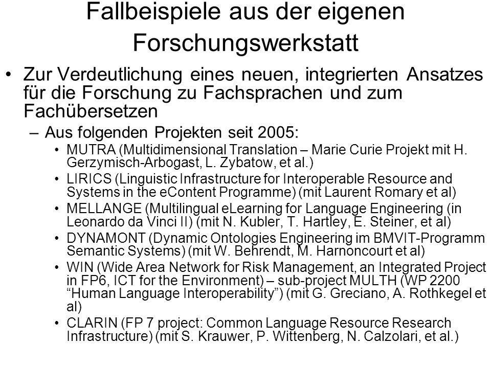Fallbeispiele aus der eigenen Forschungswerkstatt Zur Verdeutlichung eines neuen, integrierten Ansatzes für die Forschung zu Fachsprachen und zum Fachübersetzen –Aus folgenden Projekten seit 2005: MUTRA (Multidimensional Translation – Marie Curie Projekt mit H.