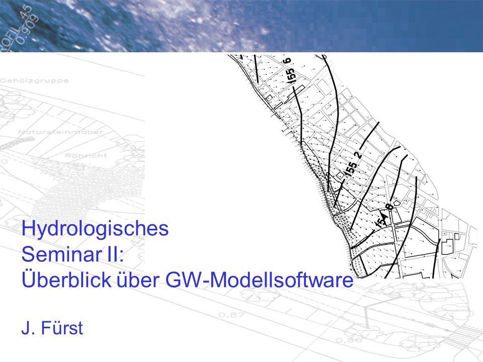 Hydrologisches Seminar II: Überblick über GW-Modellsoftware J. Fürst