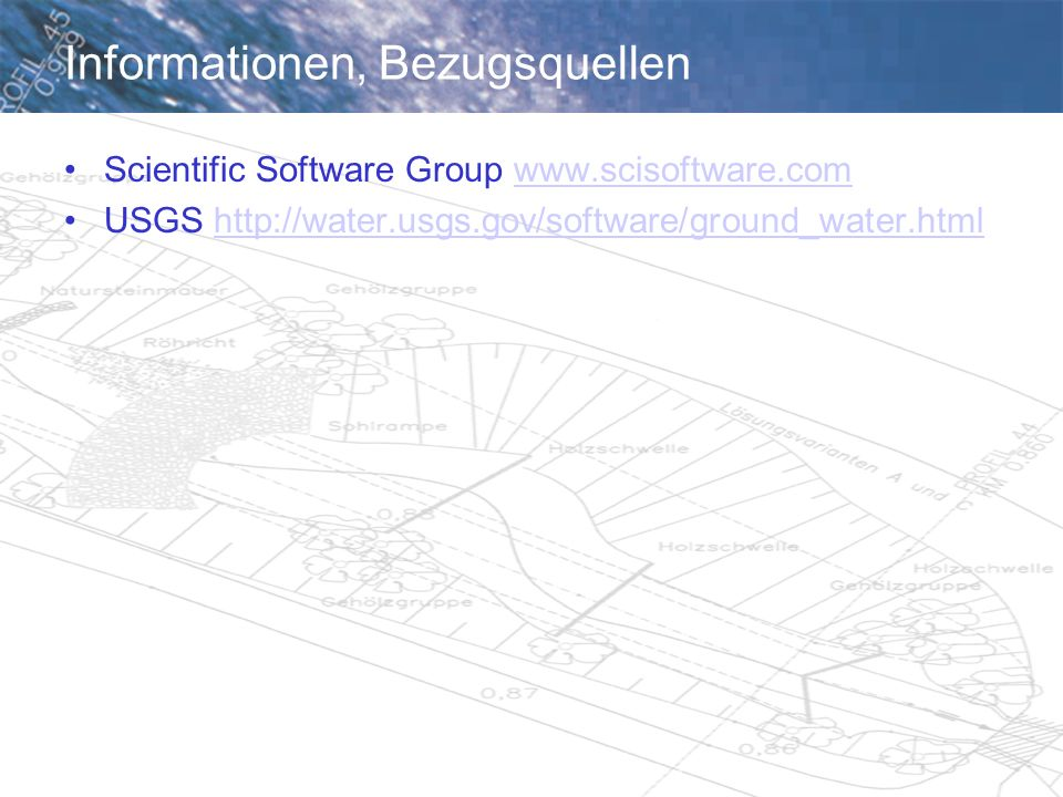 Informationen, Bezugsquellen Scientific Software Group www.scisoftware.comwww.scisoftware.com USGS http://water.usgs.gov/software/ground_water.htmlhtt