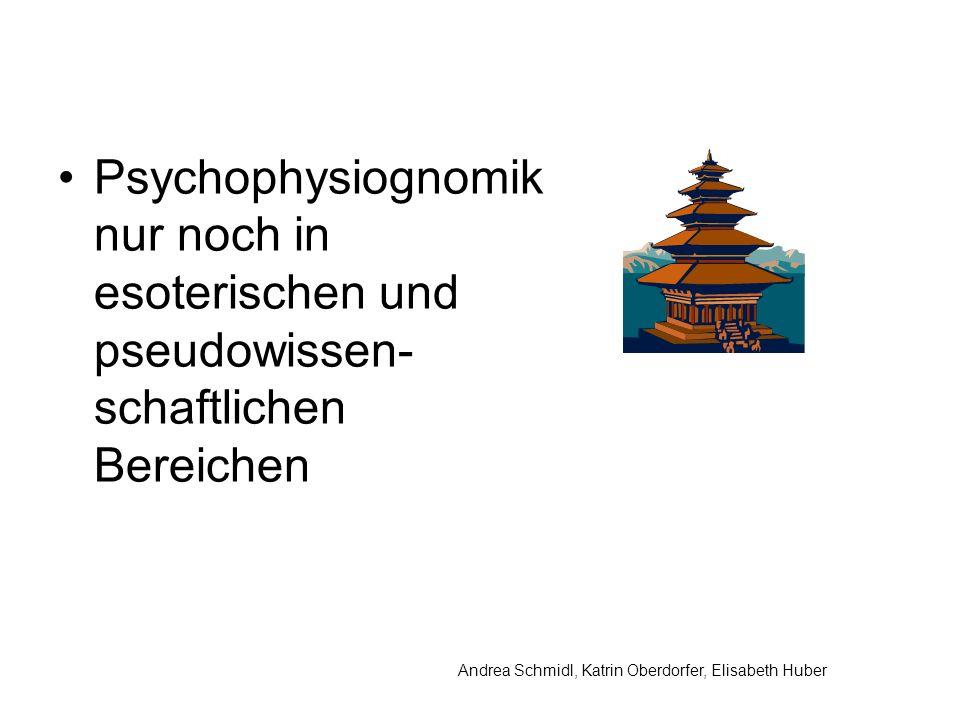 Andrea Schmidl, Katrin Oberdorfer, Elisabeth Huber Psychophysiognomik nur noch in esoterischen und pseudowissen- schaftlichen Bereichen