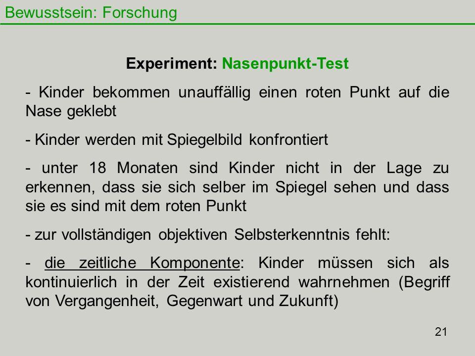 Bewusstsein: Forschung 22 Abwandlung des Nasepunkt-Tests: - Kinder werden beim Spielen gefilmt - Sie bekommen unauffällig Pickerl ins Haar geklebt - zwei Gruppen: 1.