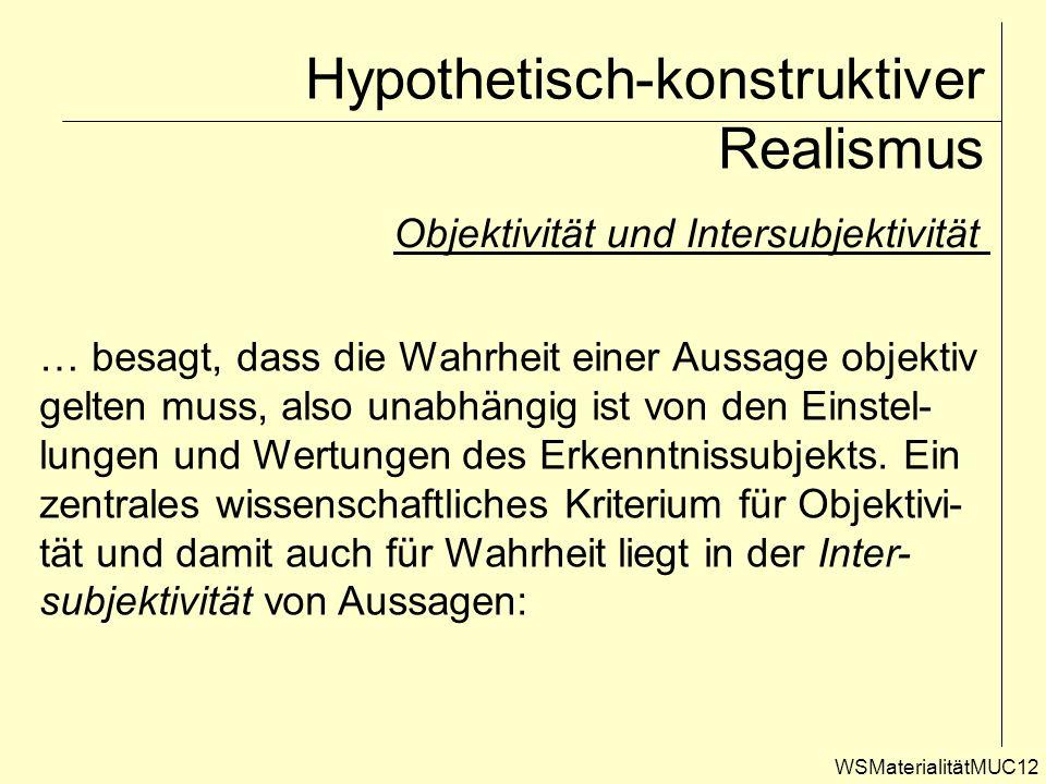 WSMaterialitätMUC12 Hypothetisch-konstruktiver Realismus Objektivität und Intersubjektivität … besagt, dass die Wahrheit einer Aussage objektiv gelten
