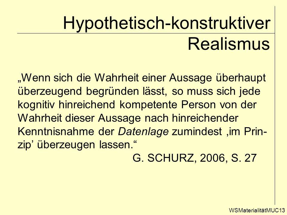 WSMaterialitätMUC13 Hypothetisch-konstruktiver Realismus Wenn sich die Wahrheit einer Aussage überhaupt überzeugend begründen lässt, so muss sich jede