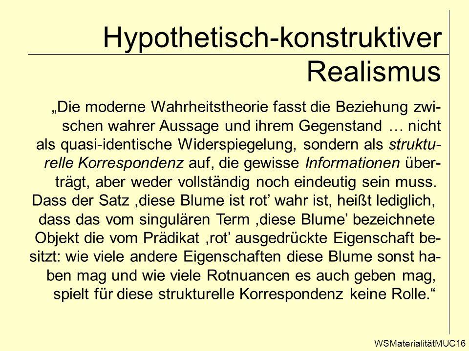 WSMaterialitätMUC16 Hypothetisch-konstruktiver Realismus Die moderne Wahrheitstheorie fasst die Beziehung zwi- schen wahrer Aussage und ihrem Gegensta