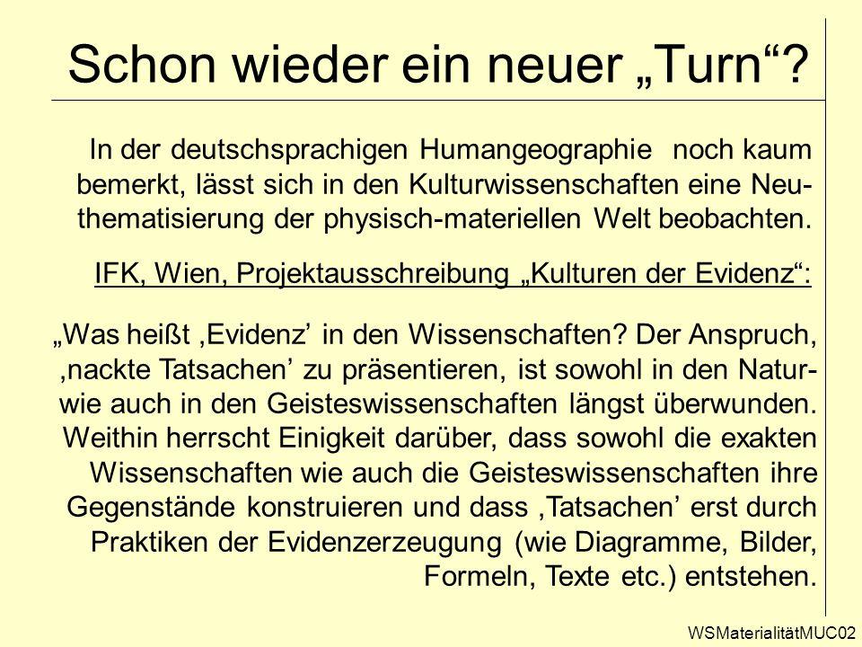 Schon wieder ein neuer Turn? WSMaterialitätMUC02 In der deutschsprachigen Humangeographie noch kaum bemerkt, lässt sich in den Kulturwissenschaften ei