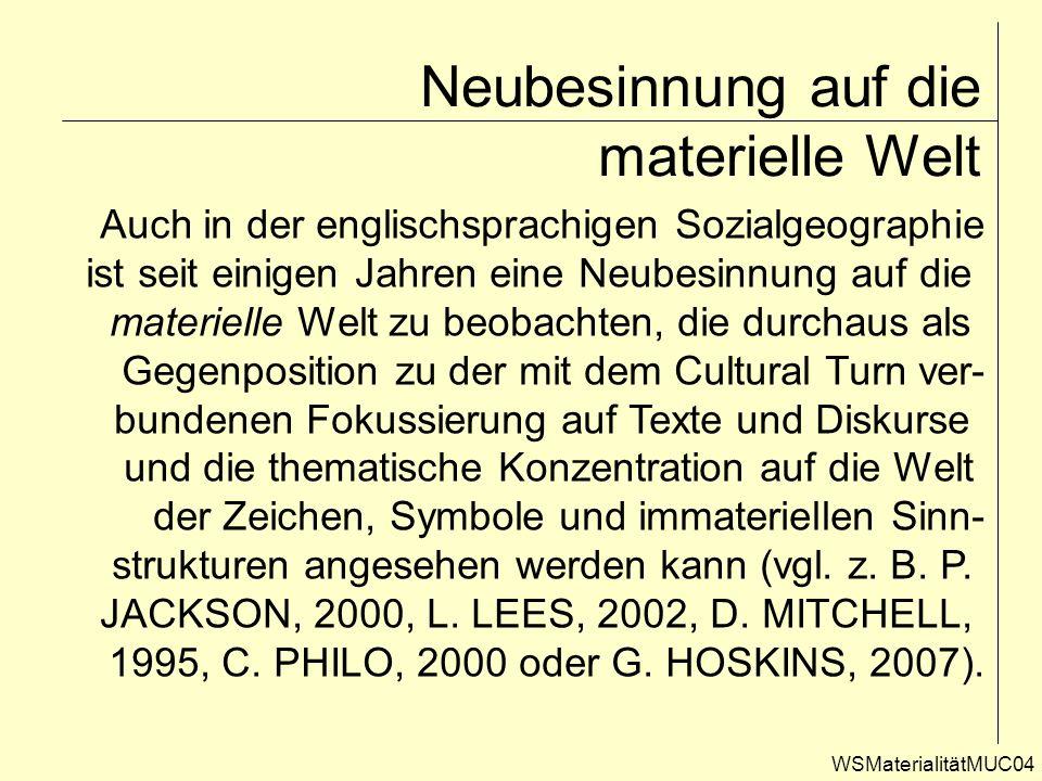 Neubesinnung auf die materielle Welt WSMaterialitätMUC04 Auch in der englischsprachigen Sozialgeographie ist seit einigen Jahren eine Neubesinnung auf