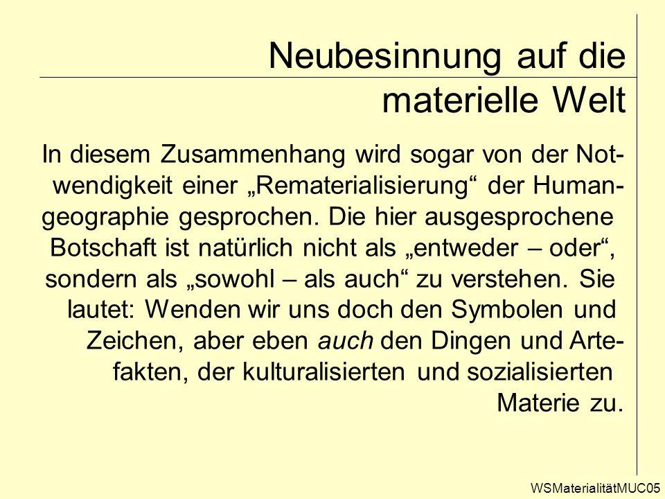 WSMaterialitätMUC05 Neubesinnung auf die materielle Welt In diesem Zusammenhang wird sogar von der Not- wendigkeit einer Rematerialisierung der Human-
