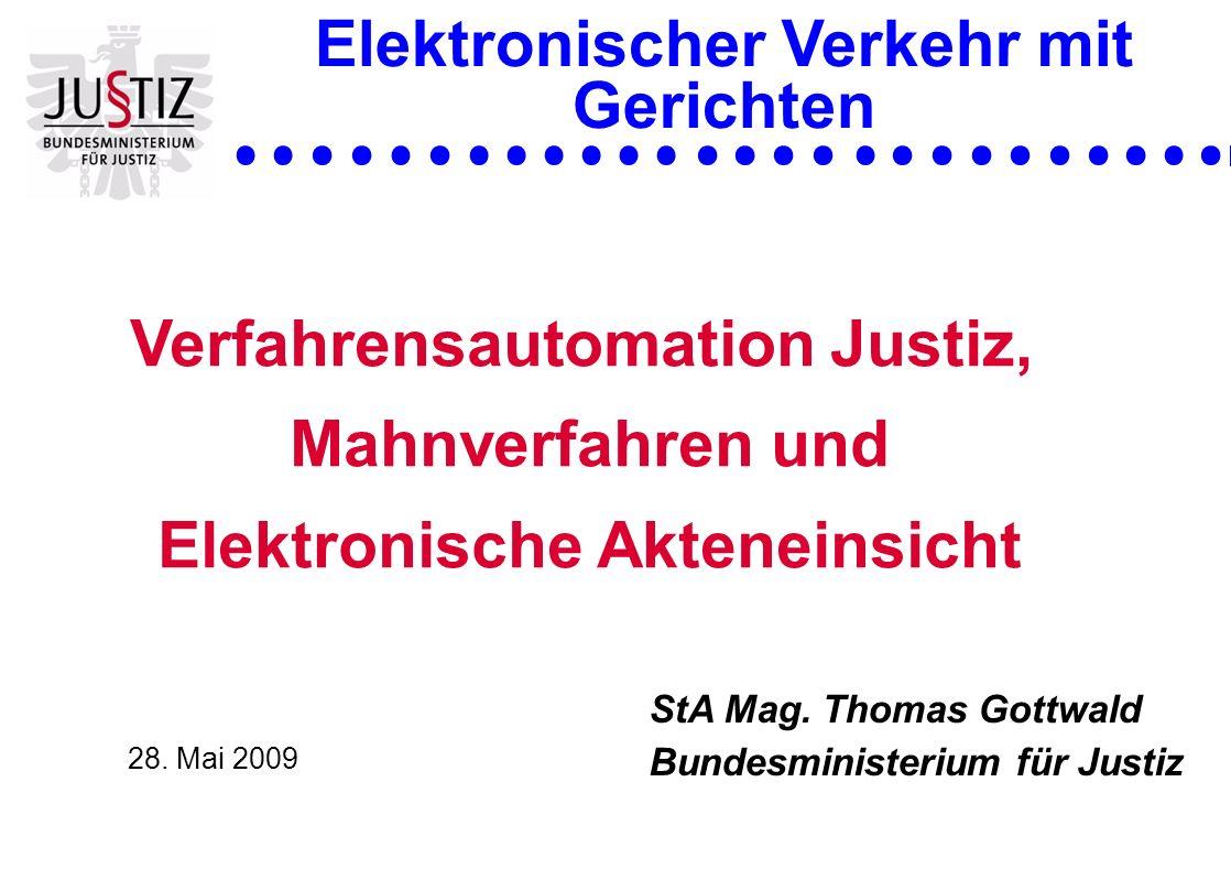 Verfahrensautomation Justiz, Mahnverfahren und Elektronische Akteneinsicht StA Mag. Thomas Gottwald Bundesministerium für Justiz 28. Mai 2009 Elektron