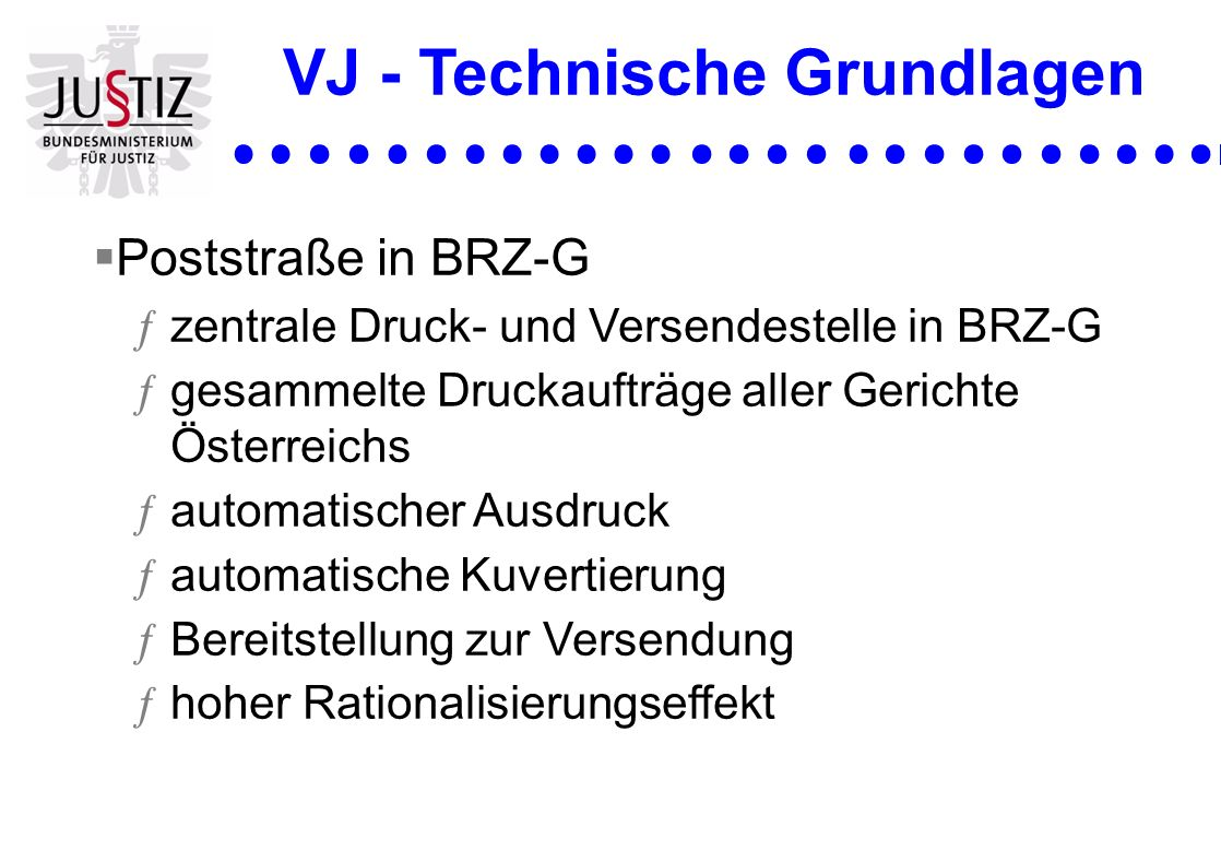 VJ - Technische Grundlagen Poststraße in BRZ-G ƒzentrale Druck- und Versendestelle in BRZ-G ƒgesammelte Druckaufträge aller Gerichte Österreichs ƒauto