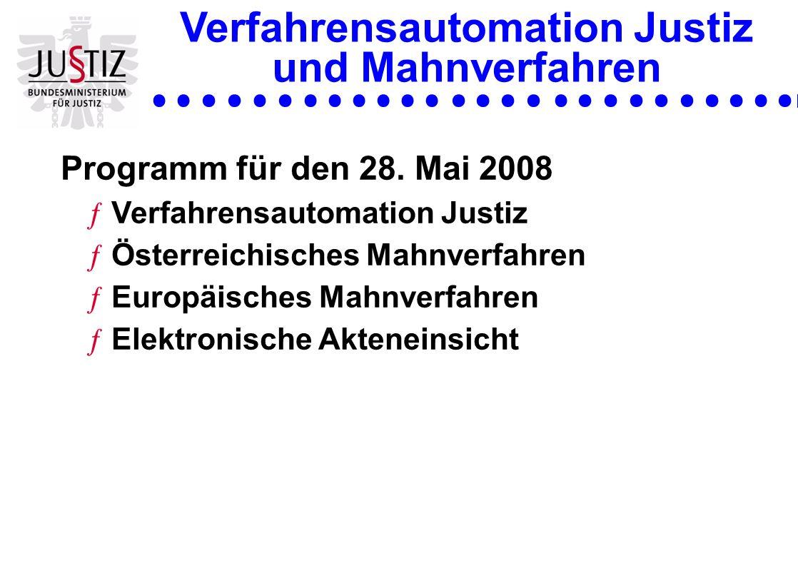 Verfahrensautomation Justiz und Mahnverfahren Programm für den 28. Mai 2008 ƒVerfahrensautomation Justiz ƒÖsterreichisches Mahnverfahren ƒEuropäisches