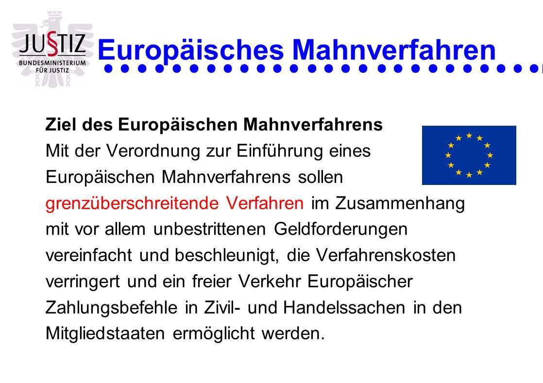Europäisches Mahnverfahren Ziel des Europäischen Mahnverfahrens Mit der Verordnung zur Einführung eines Europäischen Mahnverfahrens sollen grenzübersc