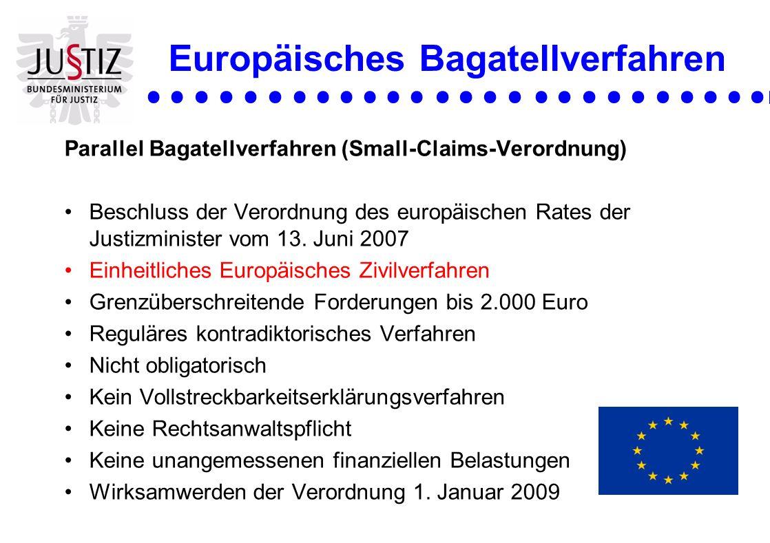 Europäisches Bagatellverfahren Parallel Bagatellverfahren (Small-Claims-Verordnung) Beschluss der Verordnung des europäischen Rates der Justizminister