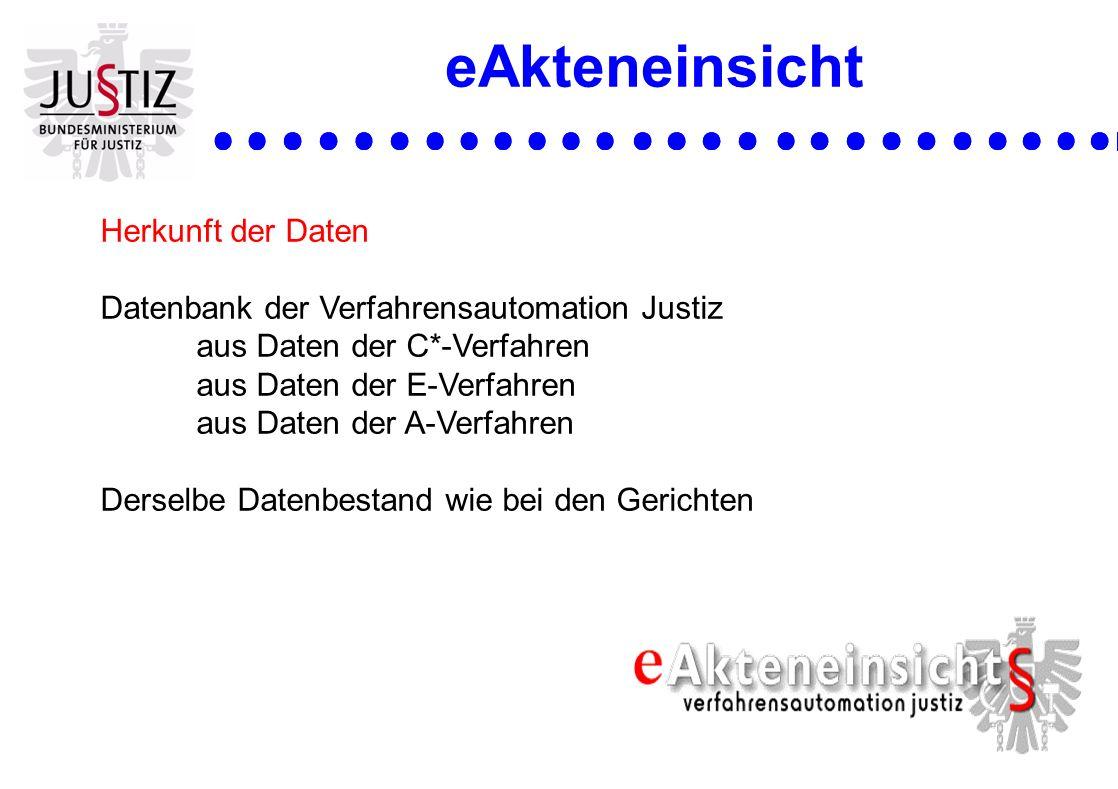 eAkteneinsicht Herkunft der Daten Datenbank der Verfahrensautomation Justiz aus Daten der C*-Verfahren aus Daten der E-Verfahren aus Daten der A-Verfa