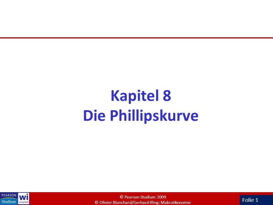 Folie 1 Kapitel 8 Die Phillipskurve © Pearson Studium 2009 © Olivier Blanchard/Gerhard Illing: Makroökonomie