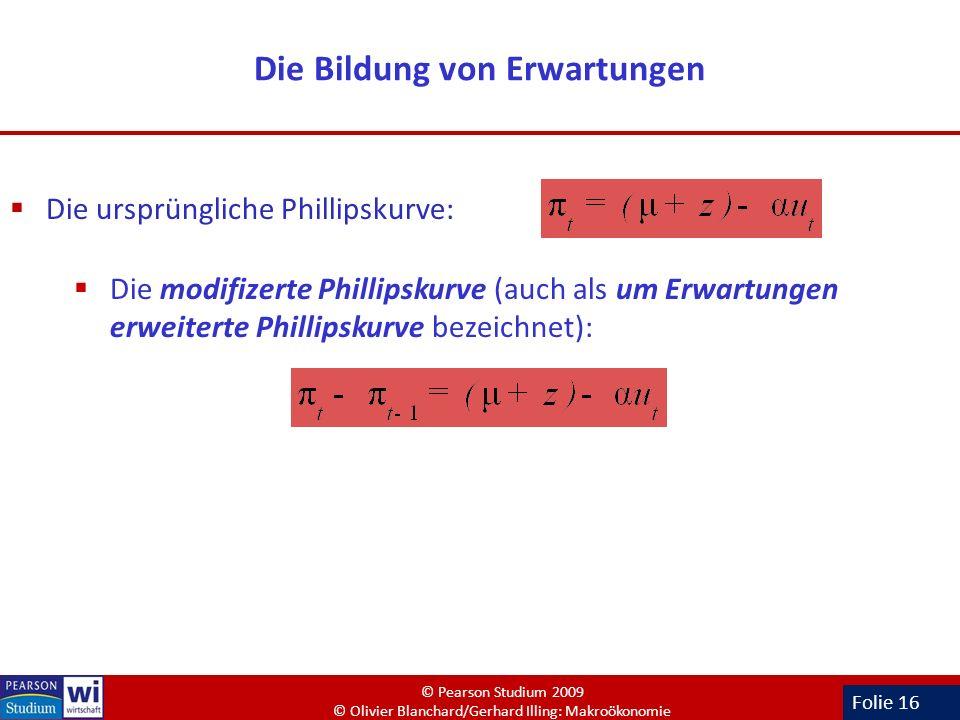 Folie 16 Die Bildung von Erwartungen Die ursprüngliche Phillipskurve: Die modifizerte Phillipskurve (auch als um Erwartungen erweiterte Phillipskurve