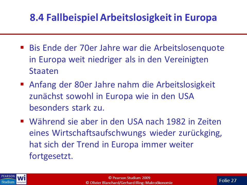Folie 27 8.4 Fallbeispiel Arbeitslosigkeit in Europa Bis Ende der 70er Jahre war die Arbeitslosenquote in Europa weit niedriger als in den Vereinigten