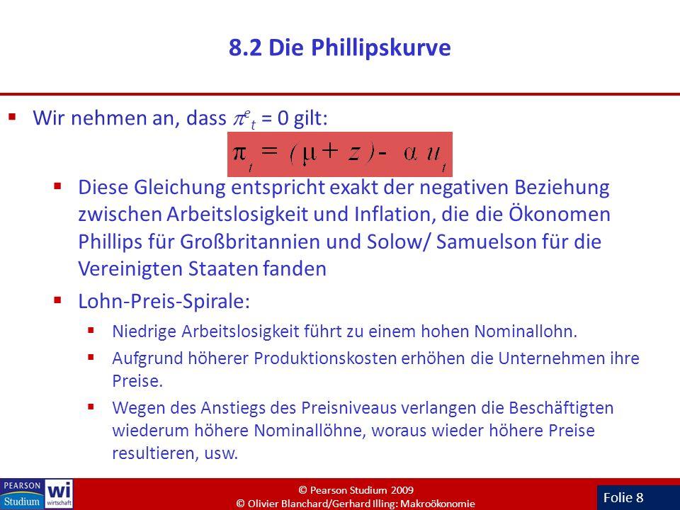 Folie 8 8.2 Die Phillipskurve Wir nehmen an, dass e t = 0 gilt: Diese Gleichung entspricht exakt der negativen Beziehung zwischen Arbeitslosigkeit und