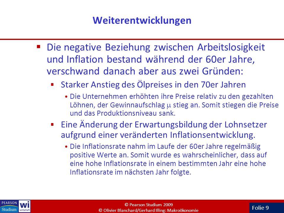 Folie 9 Weiterentwicklungen Die negative Beziehung zwischen Arbeitslosigkeit und Inflation bestand während der 60er Jahre, verschwand danach aber aus