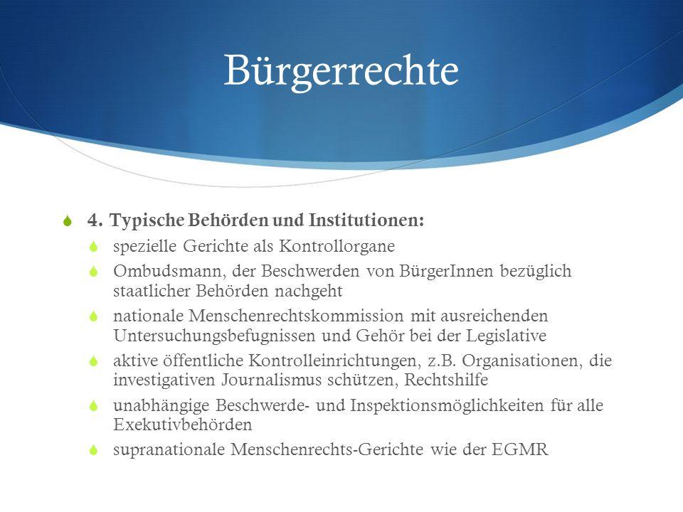 Bürgerrechte 4. Typische Behörden und Institutionen: spezielle Gerichte als Kontrollorgane Ombudsmann, der Beschwerden von BürgerInnen bezüglich staat