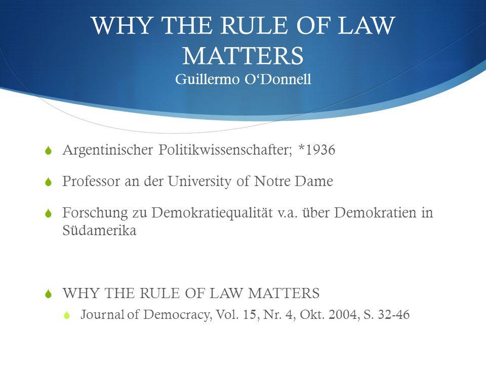 WHY THE RULE OF LAW MATTERS Guillermo ODonnell Argentinischer Politikwissenschafter; *1936 Professor an der University of Notre Dame Forschung zu Demo