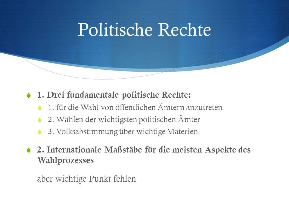 Politische Rechte 1. Drei fundamentale politische Rechte: 1. für die Wahl von öffentlichen Ämtern anzutreten 2. Wählen der wichtigsten politischen Ämt