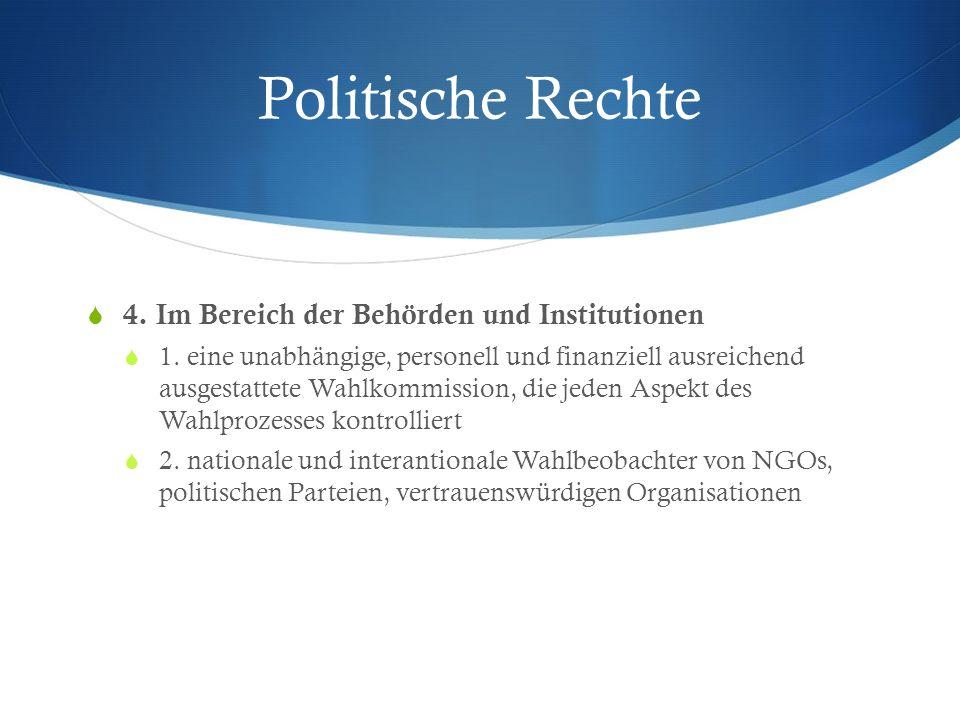 Politische Rechte 4. Im Bereich der Behörden und Institutionen 1. eine unabhängige, personell und finanziell ausreichend ausgestattete Wahlkommission,