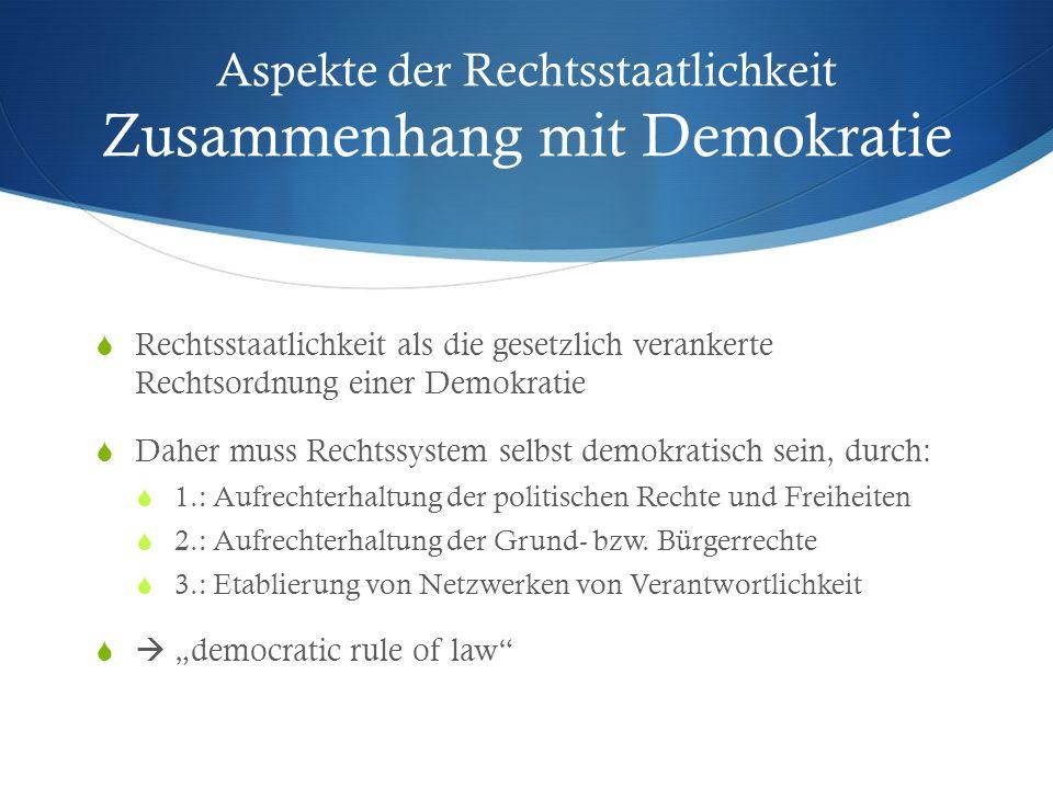 Rechtsstaatlichkeit als die gesetzlich verankerte Rechtsordnung einer Demokratie Daher muss Rechtssystem selbst demokratisch sein, durch: 1.: Aufrecht
