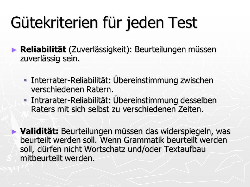 Gütekriterien für jeden Test Reliabilität (Zuverlässigkeit): Beurteilungen müssen zuverlässig sein.