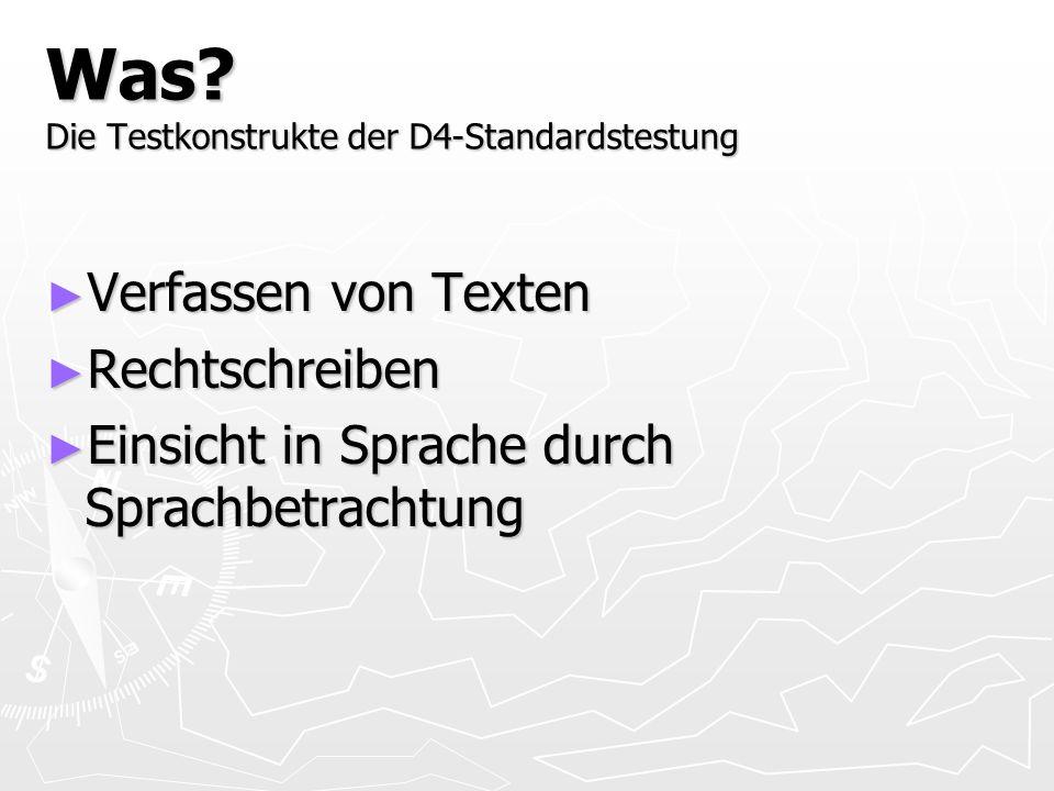 Was? Die Testkonstrukte der D4-Standardstestung Verfassen von Texten Verfassen von Texten Rechtschreiben Rechtschreiben Einsicht in Sprache durch Spra