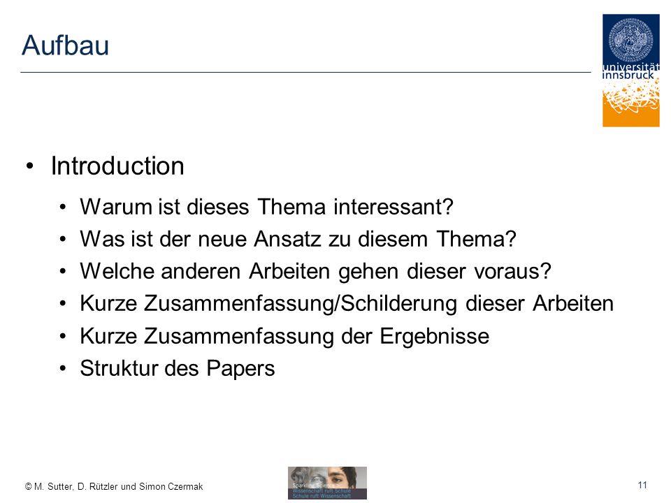 © M.Sutter, D. Rützler und Simon Czermak Aufbau Introduction Warum ist dieses Thema interessant.