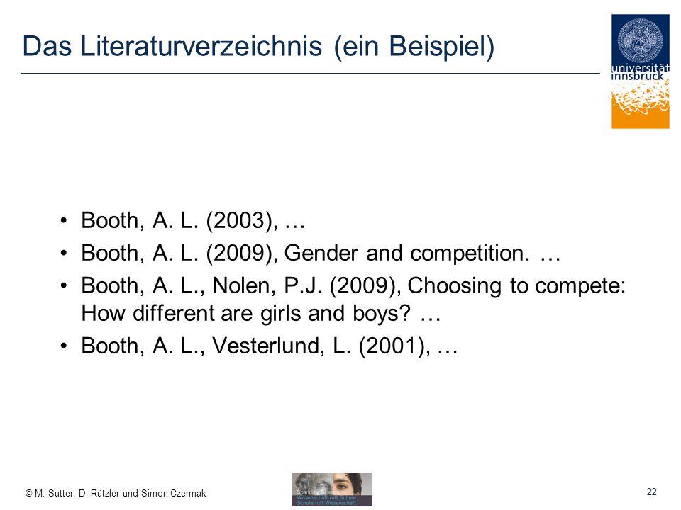 © M.Sutter, D. Rützler und Simon Czermak Das Literaturverzeichnis (ein Beispiel) Booth, A.
