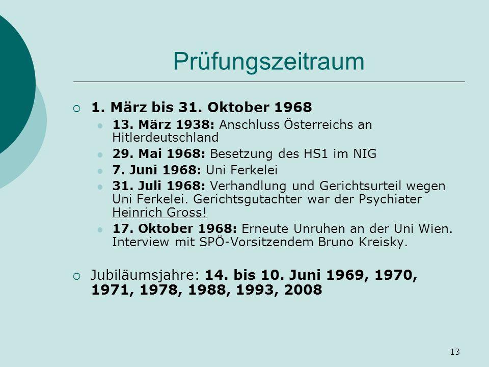 13 Prüfungszeitraum 1. März bis 31. Oktober 1968 13. März 1938: Anschluss Österreichs an Hitlerdeutschland 29. Mai 1968: Besetzung des HS1 im NIG 7. J