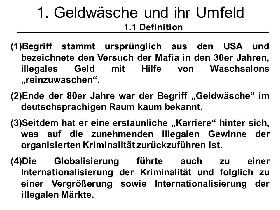© Schneider3 1. Geldwäsche und ihr Umfeld 1.1 Definition (1)Begriff stammt ursprünglich aus den USA und bezeichnete den Versuch der Mafia in den 30er