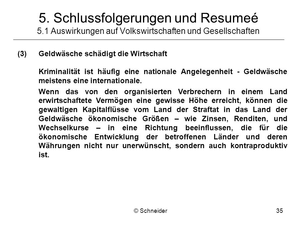 © Schneider35 (3)Geldwäsche schädigt die Wirtschaft Kriminalität ist häufig eine nationale Angelegenheit - Geldwäsche meistens eine internationale. We