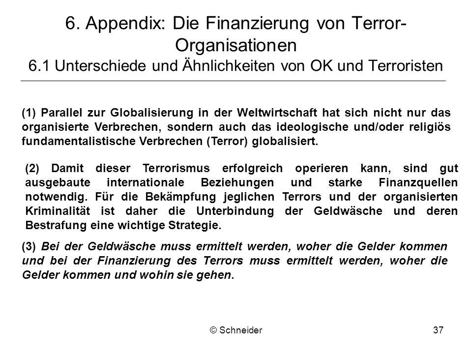 © Schneider37 6. Appendix: Die Finanzierung von Terror- Organisationen 6.1 Unterschiede und Ähnlichkeiten von OK und Terroristen (1) Parallel zur Glob