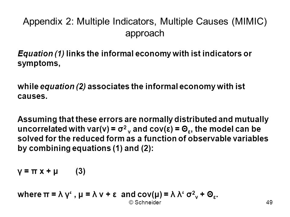 © Schneider49 Appendix 2: Multiple Indicators, Multiple Causes (MIMIC) approach Equation (1) links the informal economy with ist indicators or symptom