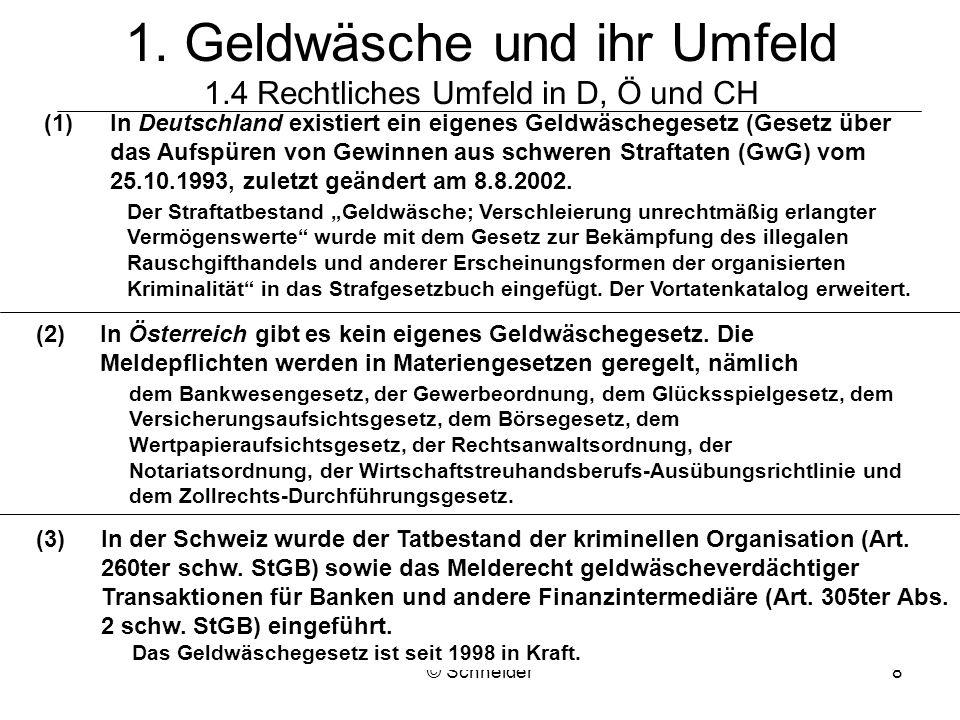 © Schneider8 1. Geldwäsche und ihr Umfeld 1.4 Rechtliches Umfeld in D, Ö und CH (1) In Deutschland existiert ein eigenes Geldwäschegesetz (Gesetz über