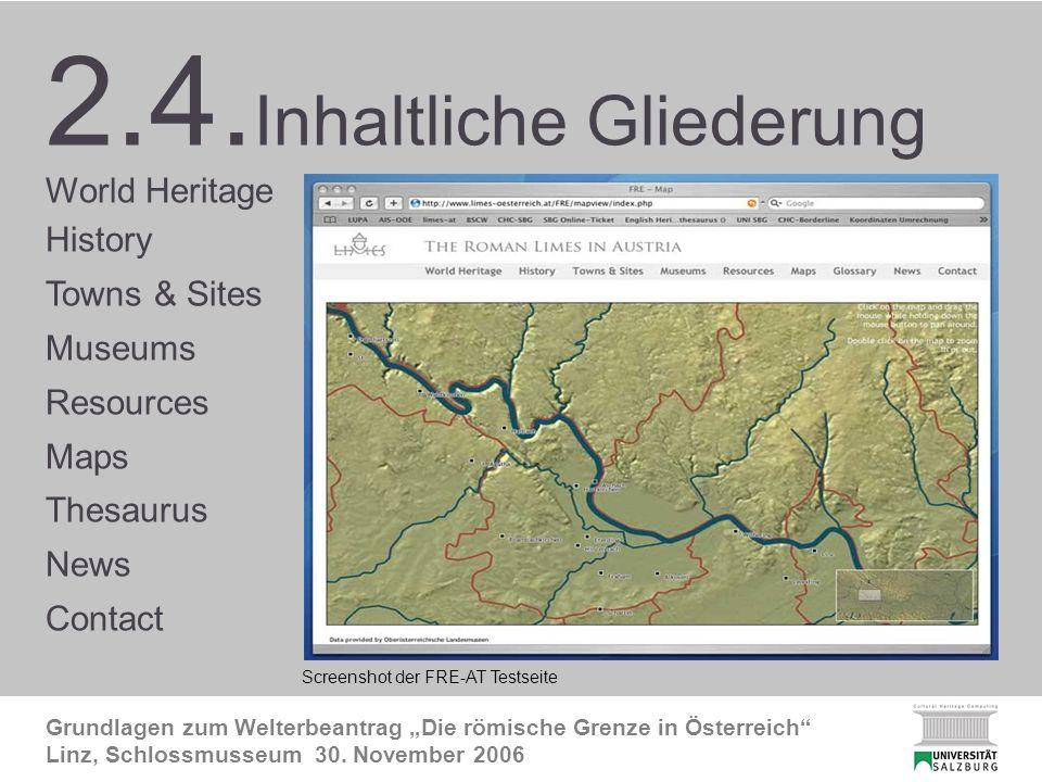 2.4. Inhaltliche Gliederung Grundlagen zum Welterbeantrag Die römische Grenze in Österreich Linz, Schlossmusseum 30. November 2006 2.4. Inhaltliche Gl